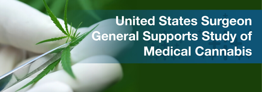 United States Surgeon General Supports Study of Medical Cannabis
