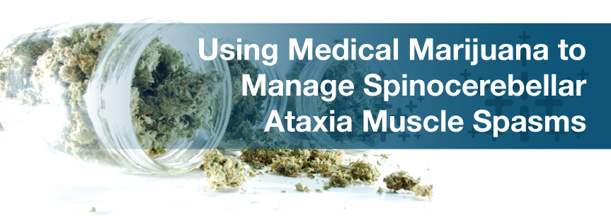 Using Medical Marijuana to Manage Spinocerebellar Ataxia Muscle Spasms