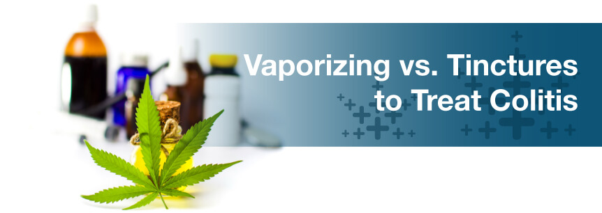 Vaporizing vs. Tinctures to Treat Colitis
