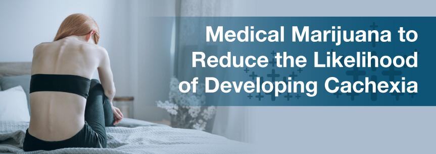 Medical Marijuana to Reduce the Likelihood of Developing Cachexia