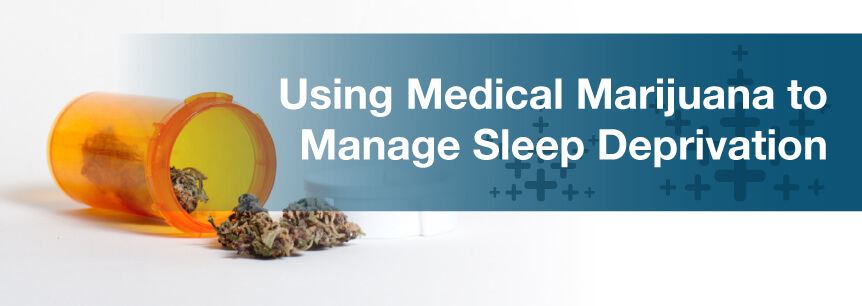 Using Medical Marijuana to Manage Sleep Deprivation