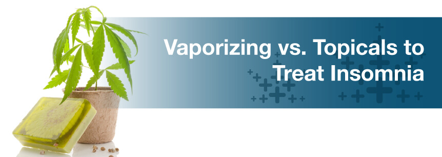 Vaporizing vs. Topicals to Treat Insomnia