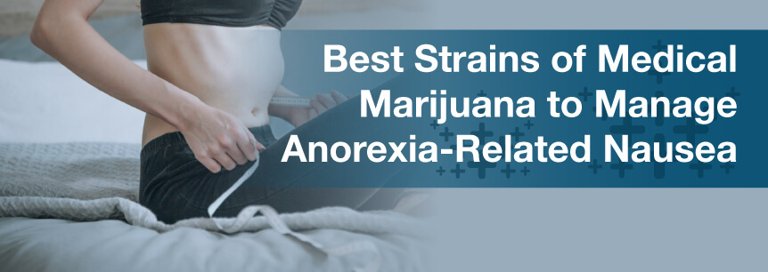 Best Strains of Medical Marijuana to Manage Anorexia-Related Nausea