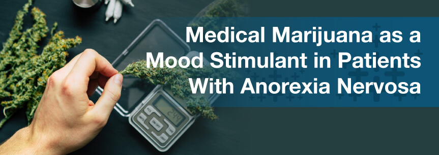 Medical Marijuana as a Mood Stimulant in Patients With Anorexia Nervosa