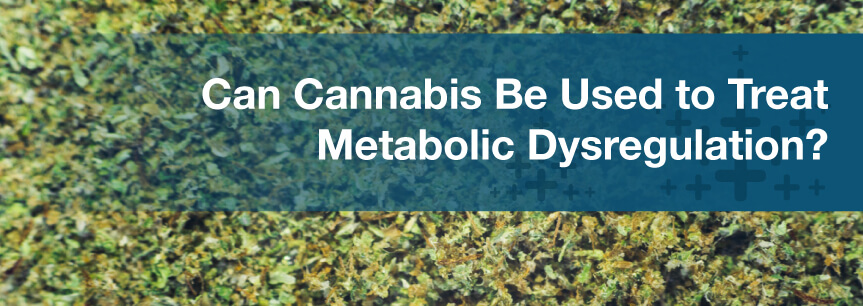 Can Cannabis Be Used to Treat Metabolic Dysregulation?