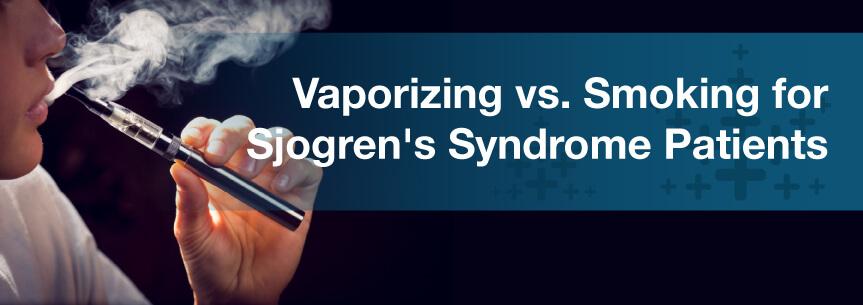 Vaporizing vs. Smoking for Sjogren's Syndrome Patients