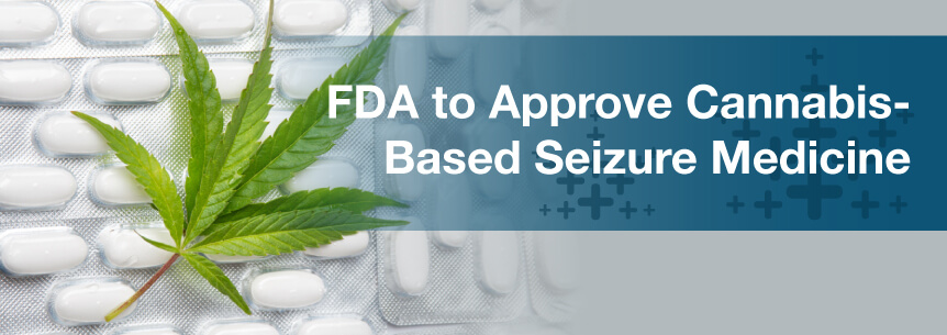 FDA to Approve Cannabis-Based Seizure Medicine