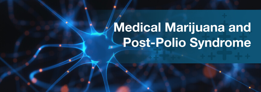 Medical Marijuana For Post Polio Syndrome (PPS)
