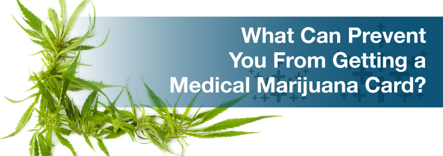 What Can Prevent You From Getting a Medical Marijuana Card?