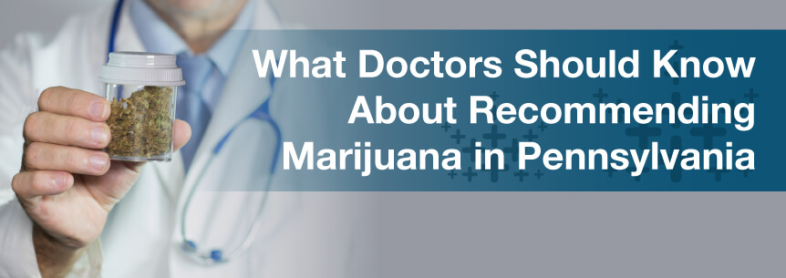 What Doctors Should Know About Recommending Marijuana in Pennsylvania