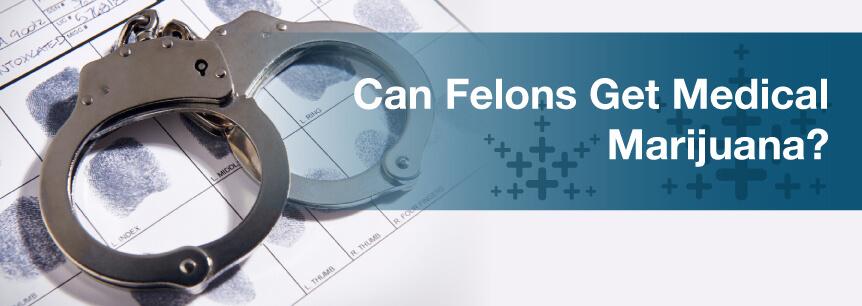 Can Felons Get Medical Marijuana?