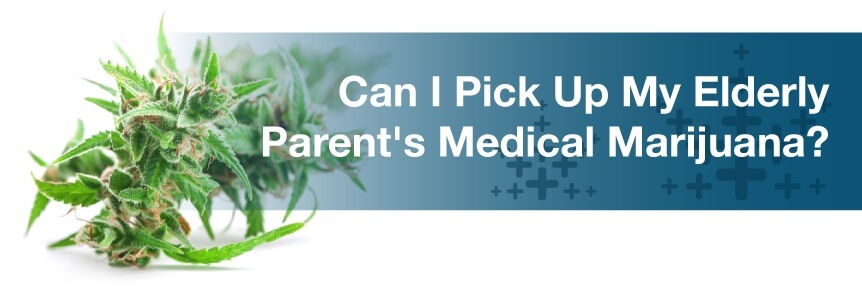 Can I Pick Up My Elderly Parent's Medical Marijuana?