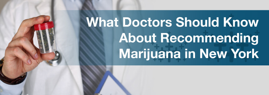 What Doctors Should Know About Recommending Marijuana in New York