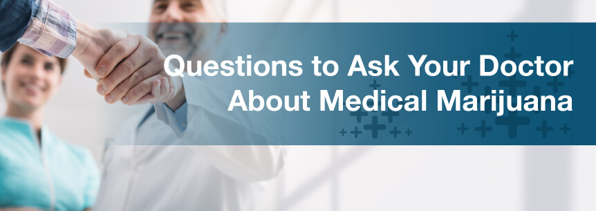 Questions to Ask Your Doctor About Medical Marijuana