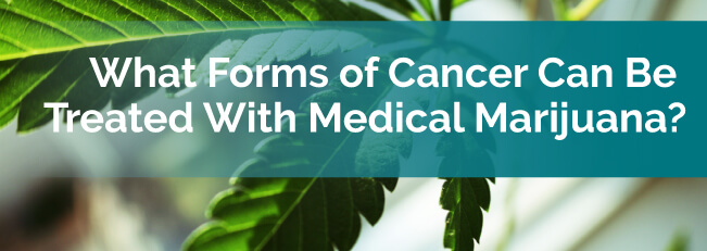 What Forms of Cancer Can be Treated with Medical Marijuana