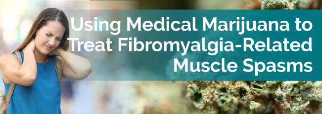 Using Medical Marijuana to Treat Fibromyalgia-Related Muscle Spasms
