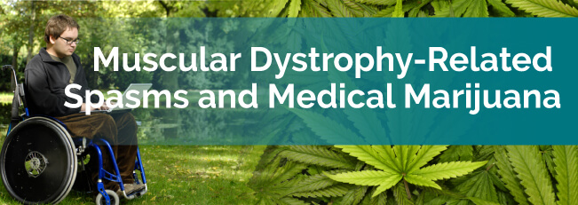Muscular Dystrophy Related Spasms & Medical Marijuana