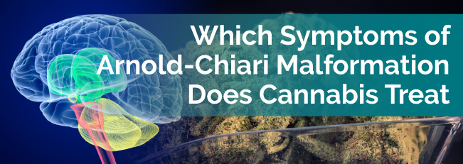 Which Symptoms of Arnold-Chiari Malformation Does Cannabis Treat?