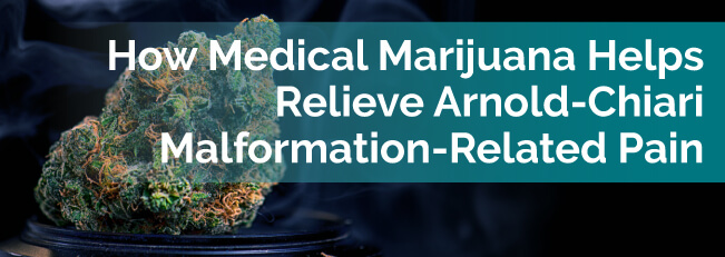 How Medical Marijuana Helps Relieve Arnold-Chiari Malformation-Related Pain