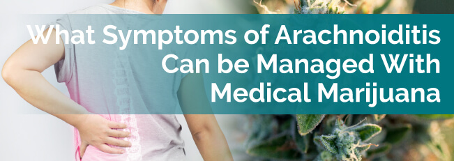 What Symptoms of Arachnoiditis Can be Managed With Medical Marijuana?