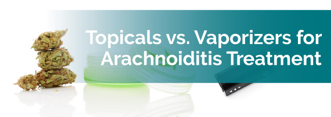 Topicals vs. Vaporizers for Arachnoiditis Treatment