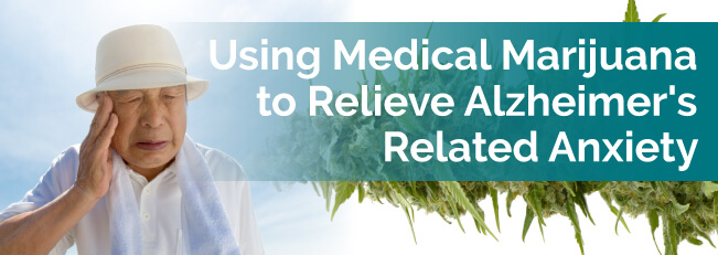 Using Medical Marijuana to Relieve Alzheimer's Related Anxiety