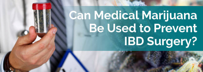 Can Medical Marijuana Be Used to Prevent IBD Surgery?