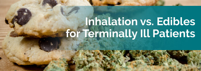 Inhalation vs. Edibles for Terminally Ill Patients