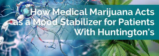 How Medical Marijuana Acts as a Mood Stabilizer for Patients with Huntington's