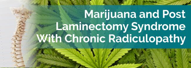 Marijuana and Post Laminectomy Syndrome with Chronic Radiculopathy