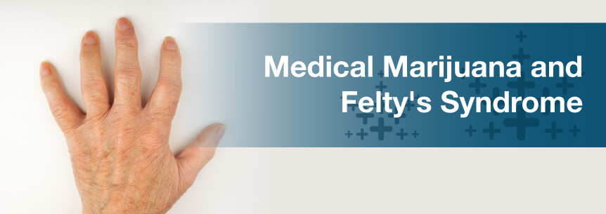 marijuana for feltys syndrome