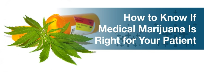 How to Know If Medical Marijuana Is Right for Your Patient