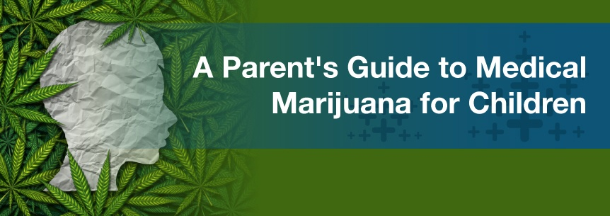 A Parent's Guide to Medical Marijuana for Children