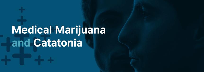 marijuana for catatonia