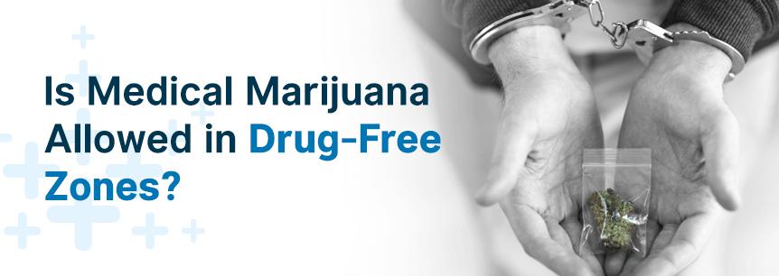 Is Medical Marijuana Allowed in Drug-Free Zones?