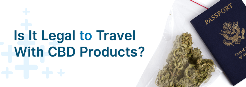 Is It Legal to Travel With CBD Products?