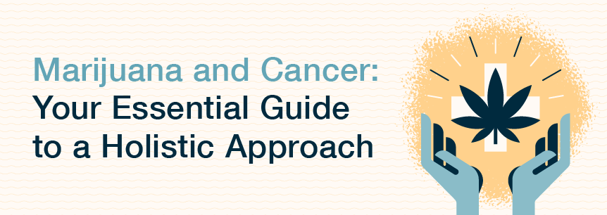 Cannabis and Cancer: Your Essential Guide to a Holistic Approach