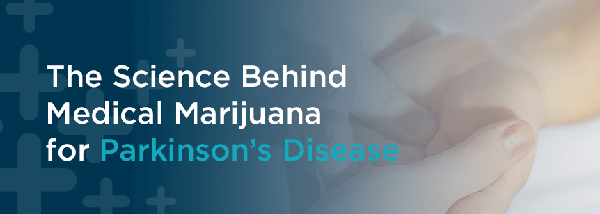 The Science Behind Medical Marijuana for Parkinson's Disease