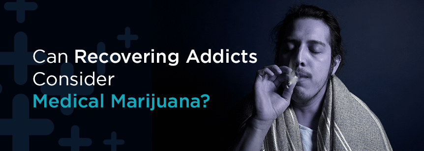 Should Recovering Addicts Consider Medical Marijuana?
