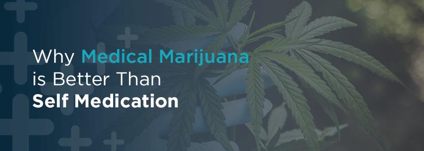 Why Medical Marijuana is Better Than Self-Medication