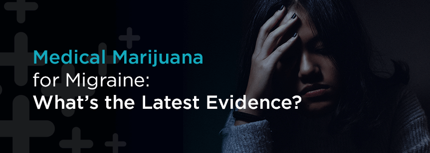 Medical Marijuana for Migraines—What's the Latest Evidence?