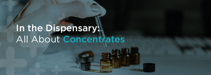 In the Dispensary: All About Concentrates