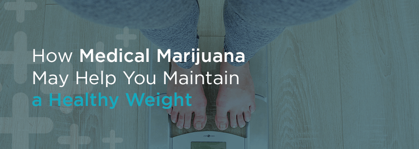 How Medical Marijuana May Help You Maintain a Healthy Weight
