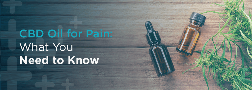 CBD Oil for Pain: What You Need to Know