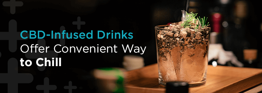 CBD-Infused Drinks Offer Convenient Way to Chill