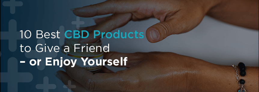 10 Best CBD Products to Give a Friend—or Enjoy Yourself