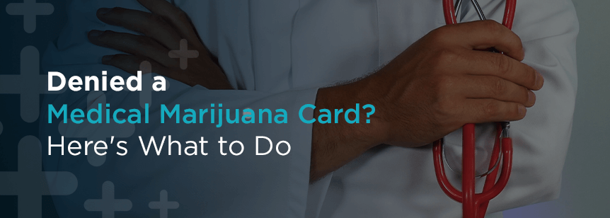 what to do when denied a medical marijuana card