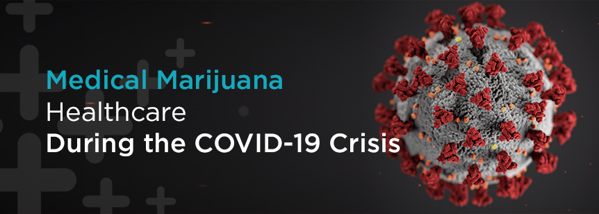 Medical Marijuana Healthcare During the COVID-19 Crisis